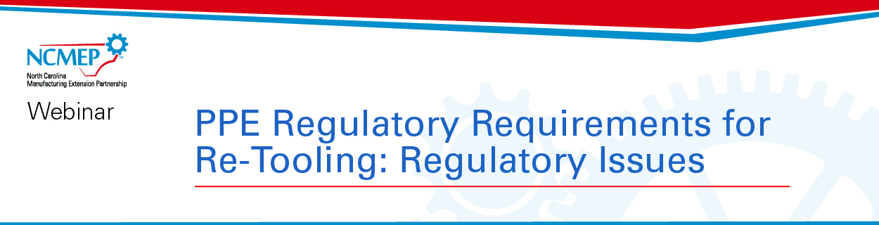 Webinar-01: PPE Regulatory Requirements for Re-Tooling: Regulatory Issues